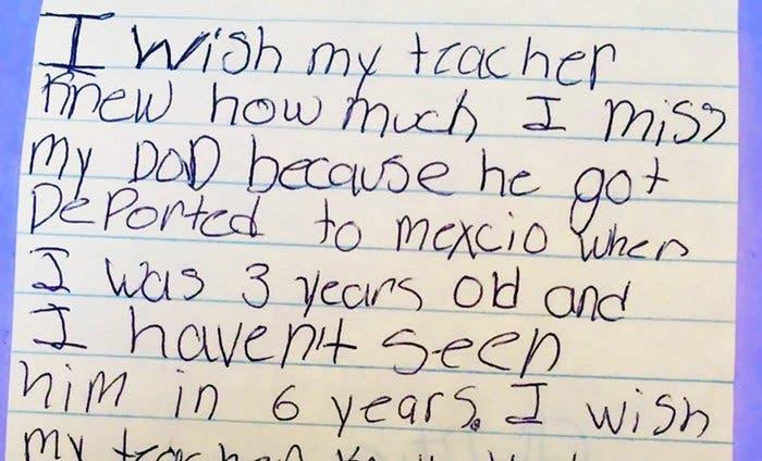 """""""Eu desejo que a minha professora soubesse o quanto eu sinto falta do meu pai porque ele foi deportado para o México quando eu tinha 3 anos, e não o vejo à 6 anos."""""""