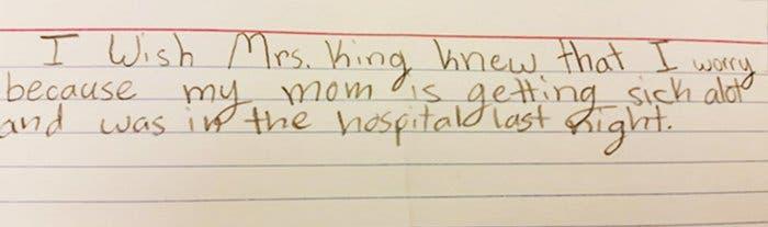 """""""Eu queira que a minha professora soubesse que eu estou preocupado por que a minha mãe está muito doente e passei a ultima noite no hospital"""""""